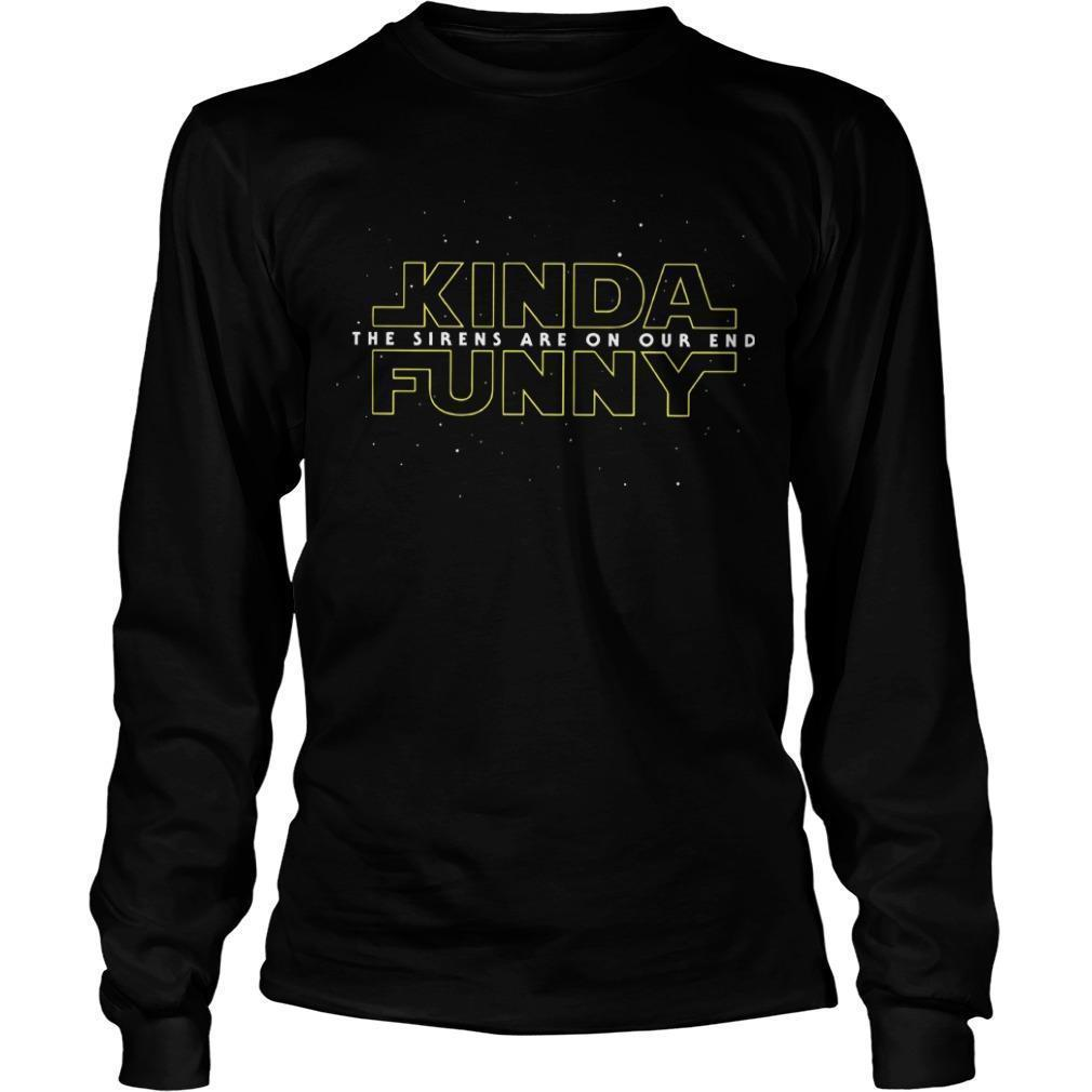 Kinda Funny The Sirens Are Our End Longsleeve
