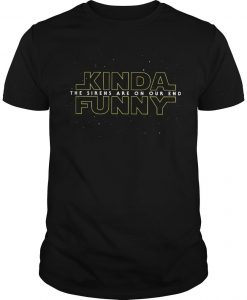 Kinda Funny The Sirens Are Our End Shirt