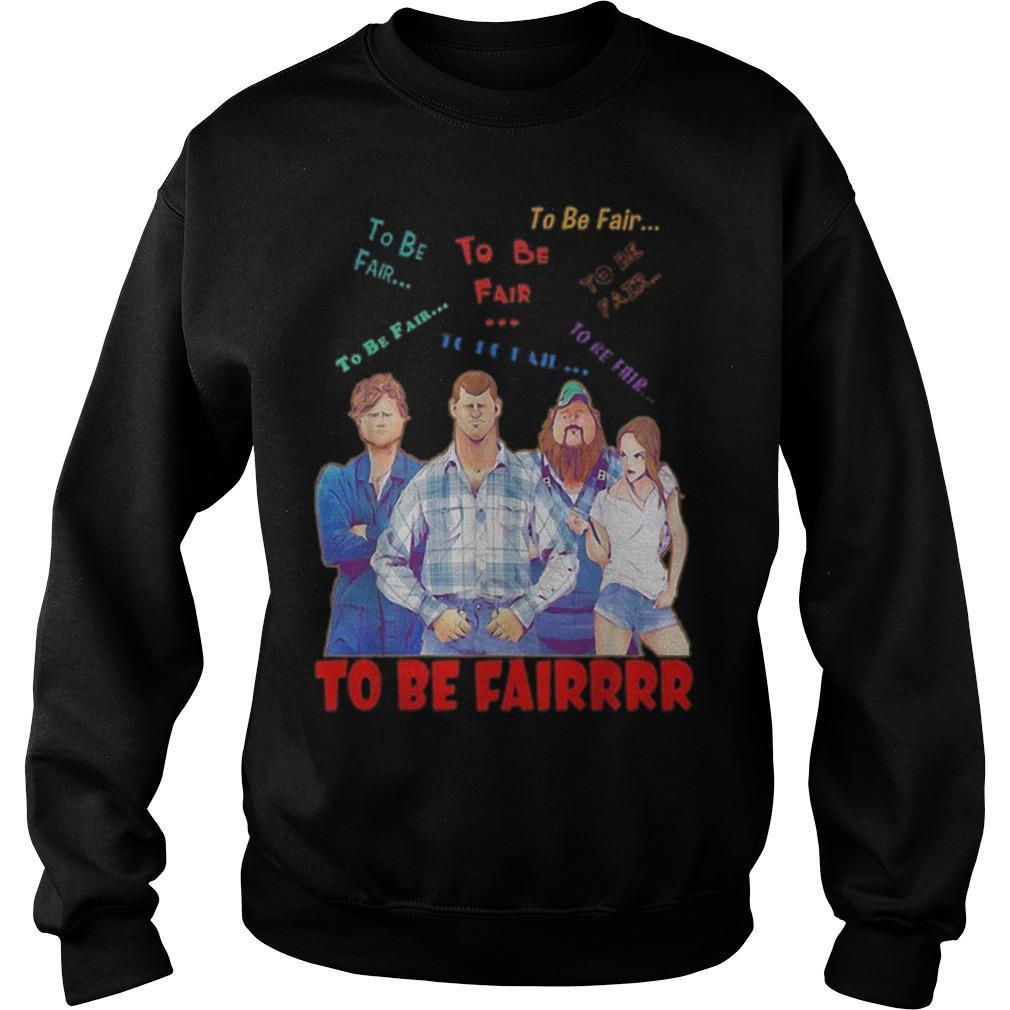 Letterkenny Characters To Be Fair To Be Fair To Be Fairrrr Sweater