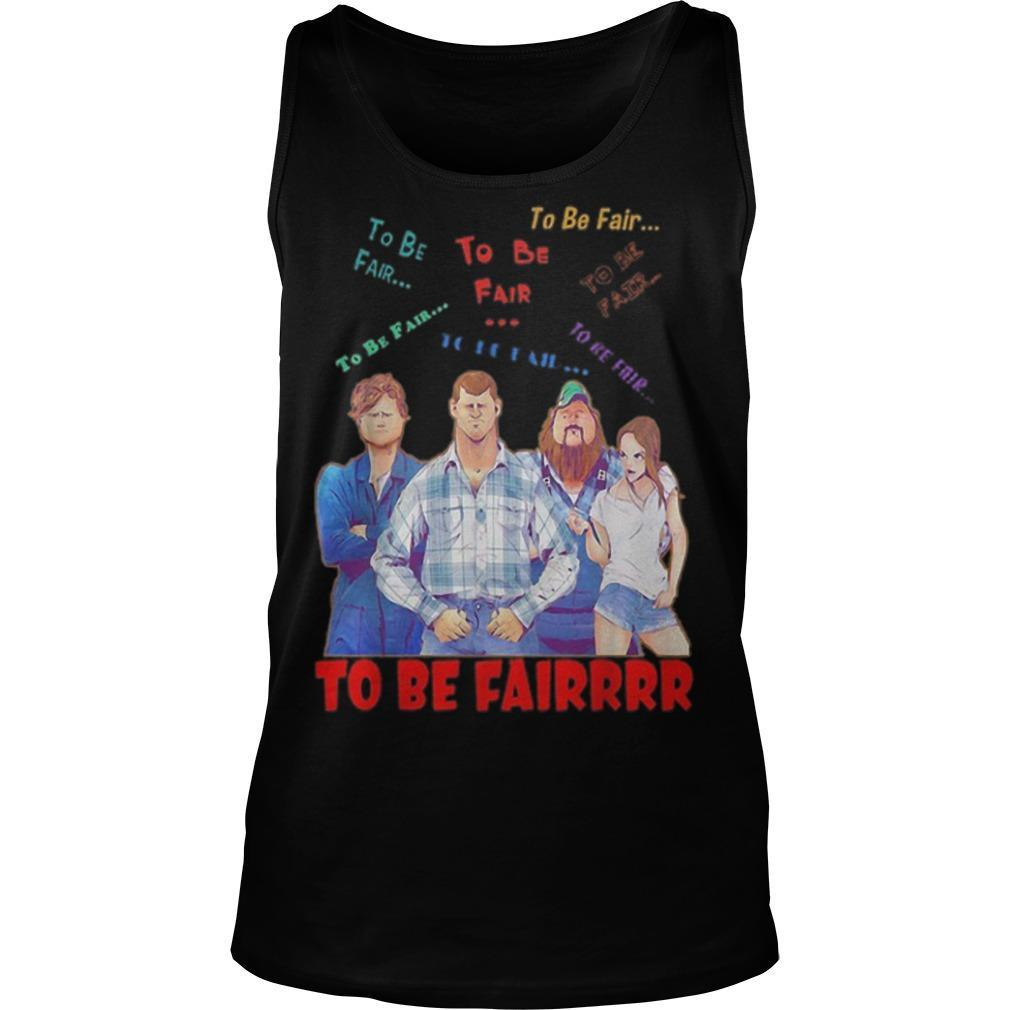 Letterkenny Characters To Be Fair To Be Fair To Be Fairrrr Tank Top