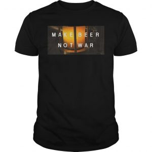Make Beer Not War Shirt