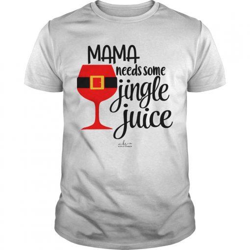 Mama Needs Some Jingle Juice Shirt