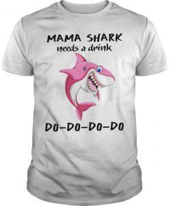 Mama Shark Needs A Drink Do Do Do Do Shirt