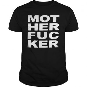 Mot Her Fuc Ker Shirt