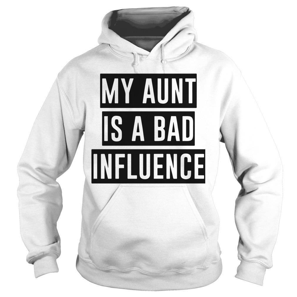 My Aunt Is A Bad Influence Hoodie