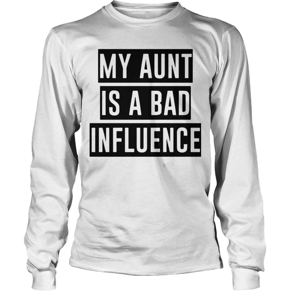 My Aunt Is A Bad Influence Longsleeve
