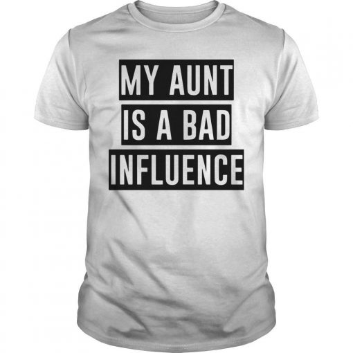 My Aunt Is A Bad Influence Shirt