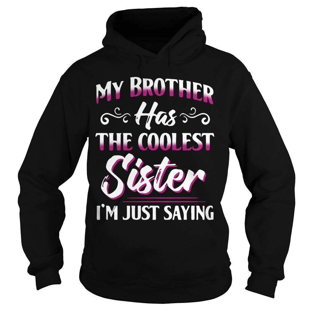 My Brother Has The Coolest Sister I'm Just Saying Hoodie