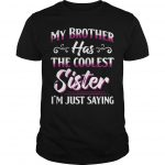 My Brother Has The Coolest Sister I'm Just Saying Shirt