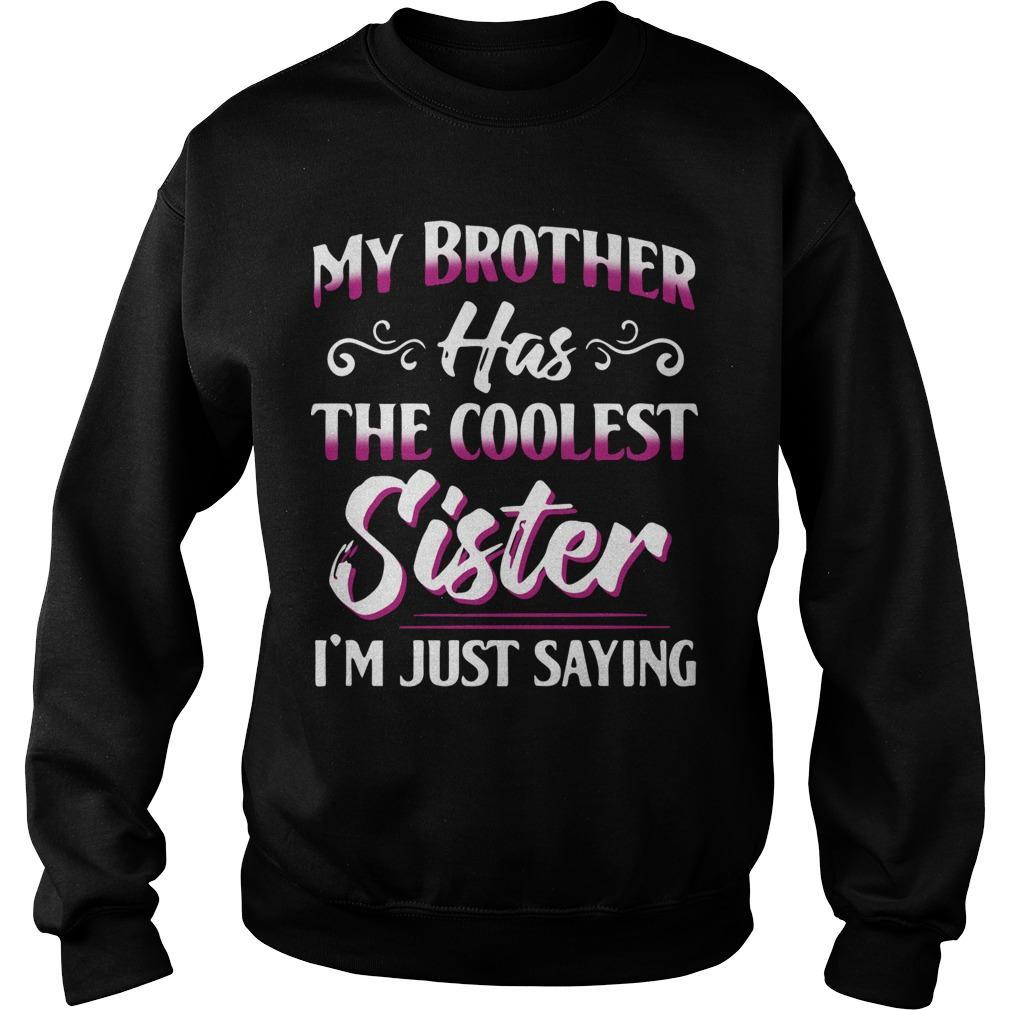 My Brother Has The Coolest Sister I'm Just Saying Sweater