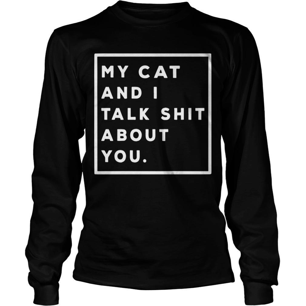 My Cat And I Talk Shit About You Longsleeve
