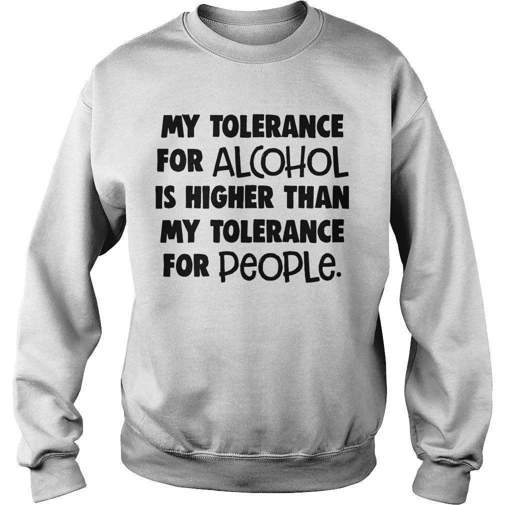 My Tolerance For Alcohol Is Higher Than My Tolerance For People Sweater