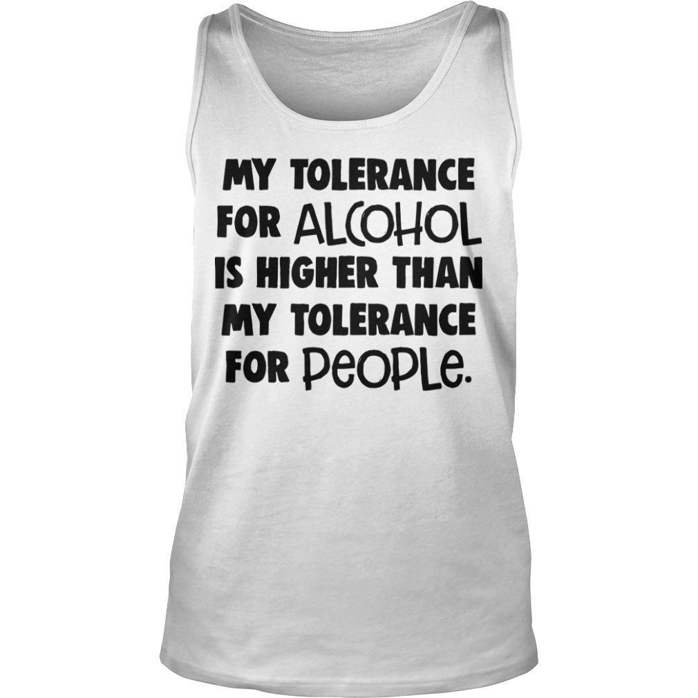 My Tolerance For Alcohol Is Higher Than My Tolerance For People Tank Top