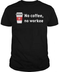 No Coffee No Workee Shirt
