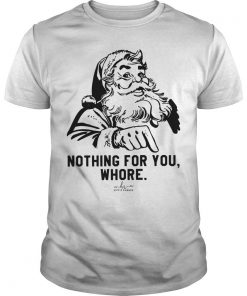 Nothing For You Whore Shirt