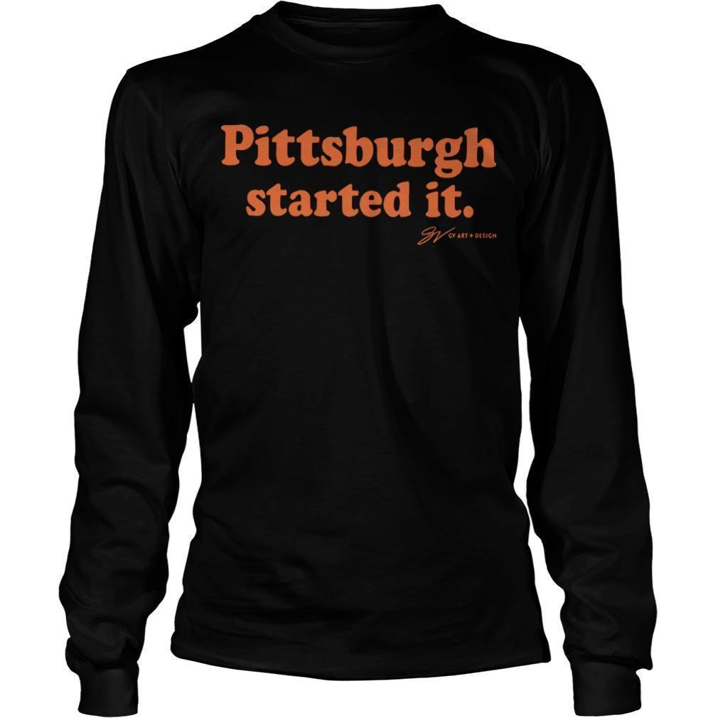 Pittsburgh Started It Longsleeve