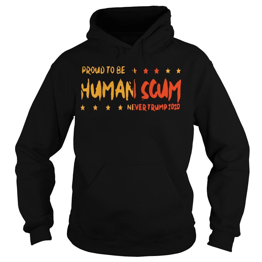 Proud To Be Human Scum T Hoodie