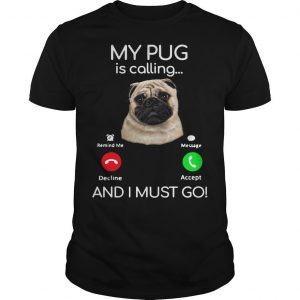 Pug My Boss Is Calling And I Must Go Shirt