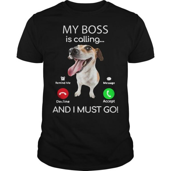 Russell Terrier My Boss Is Calling And I Must Go Shirt