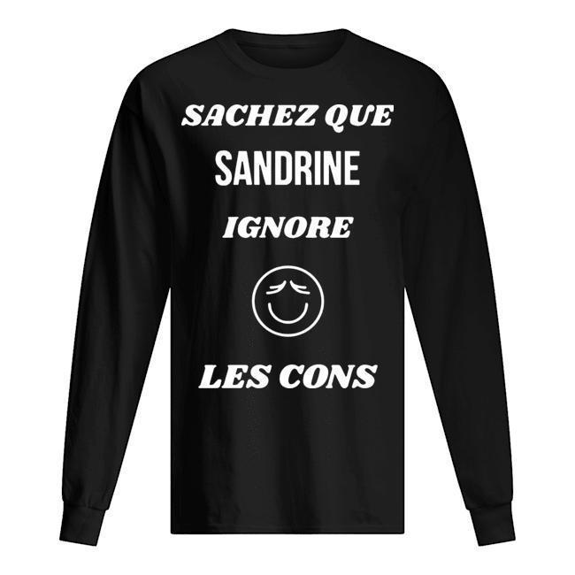 Sachez Que Sandrine Ignore Les Cons Longsleeve