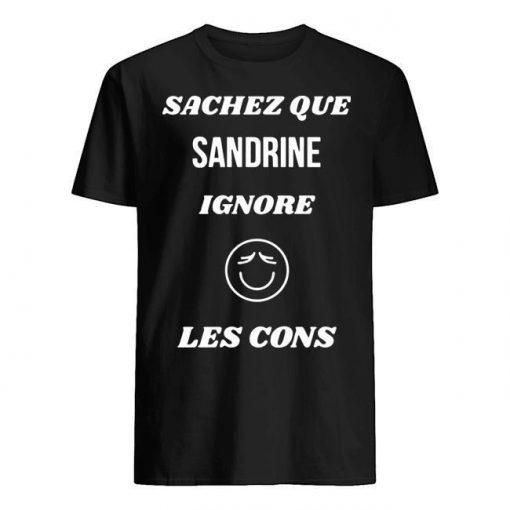 Sachez Que Sandrine Ignore Les Cons Shirt