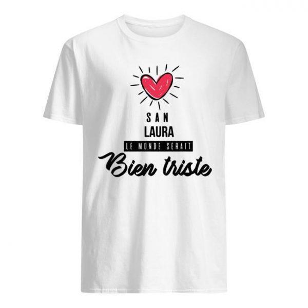 San Laura Le Monde Serait Bien Triste Shirt