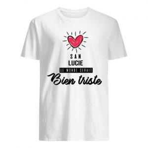 San Lucie Le Monde Serait Bien Triste Shirt