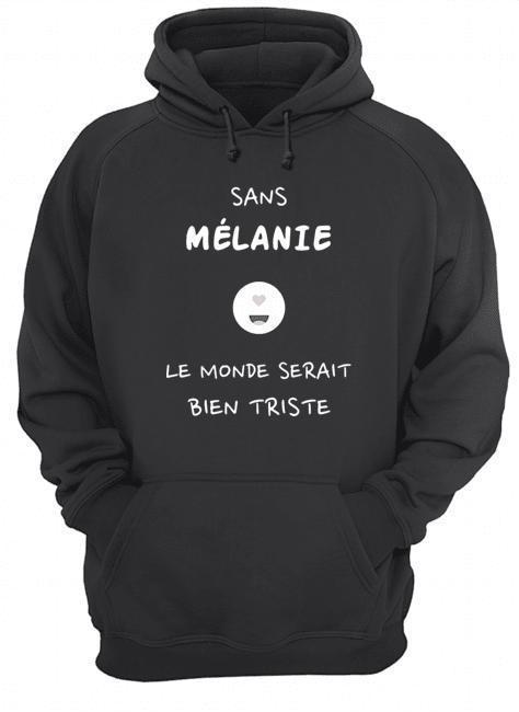 Sans Mélanie Le Monde Serait Bien Triste Hoodie