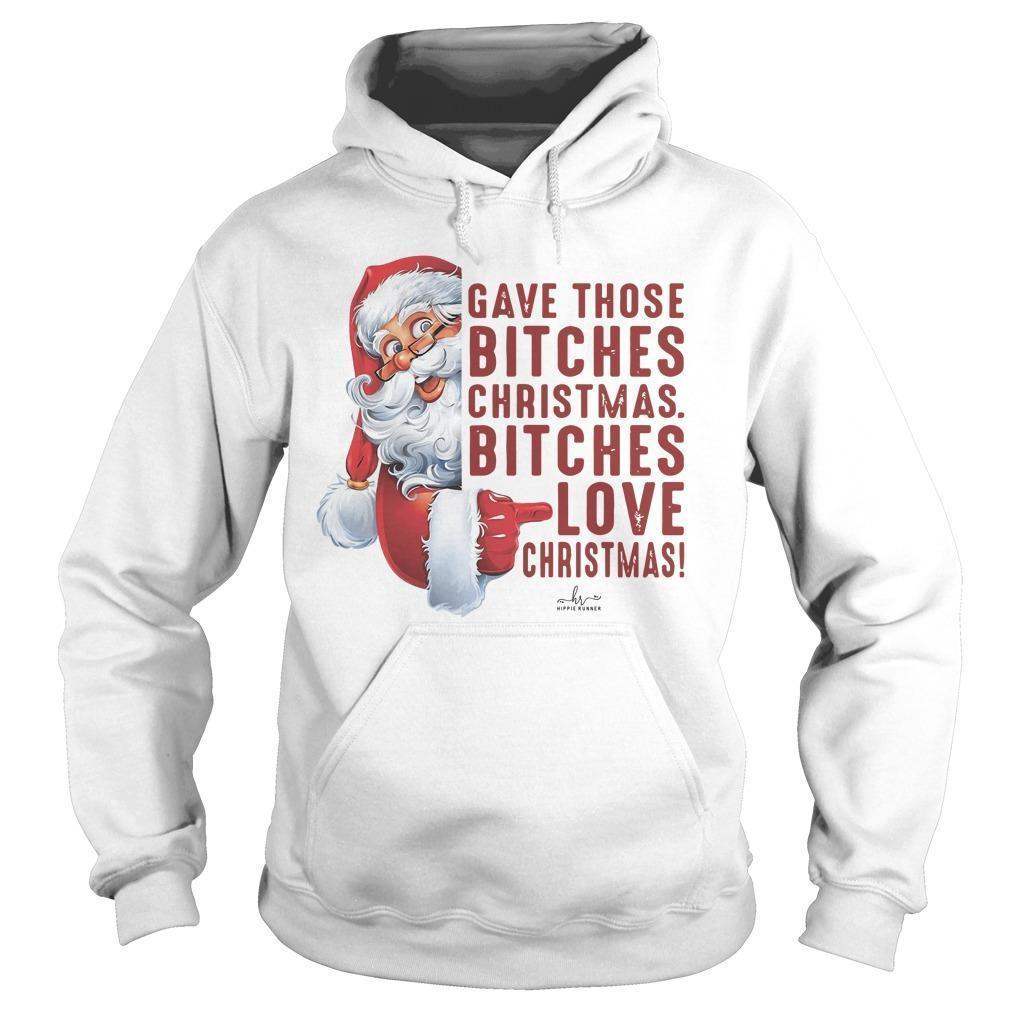 Santa Gave Those Bitches Christmas Bitches Love Christmas Hoodie
