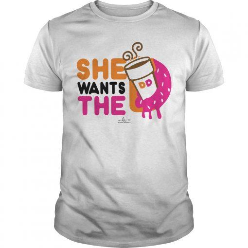 She Wants The Dunkin Donuts Shirt