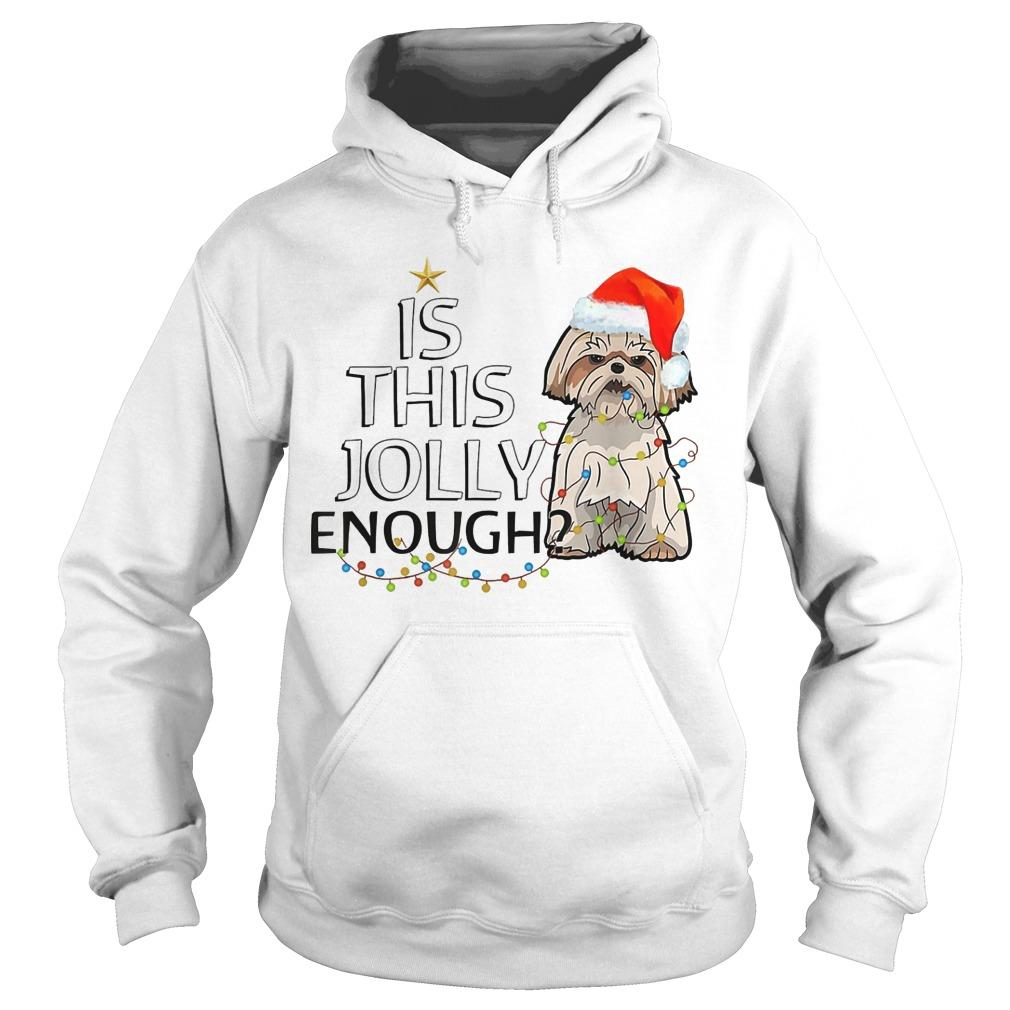 Shih Tzu Is This Jolly Enough Hoodie