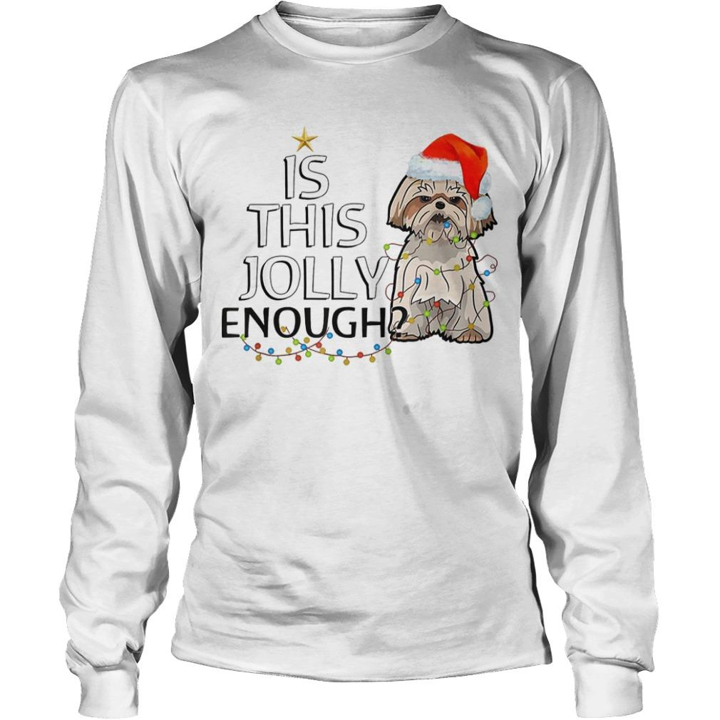 Shih Tzu Is This Jolly Enough Longsleeve