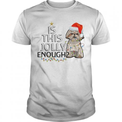 Shih Tzu Is This Jolly Enough Shirt