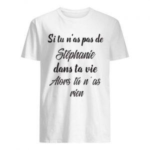 Si Tu N'as Pas De Stephanie Dans Ta Vie Alors Tu N'as As Rien Shirt