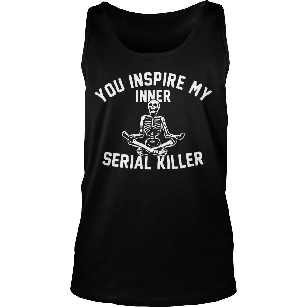 Skeleton You Inspire My Inner Serial Killer Tank Top