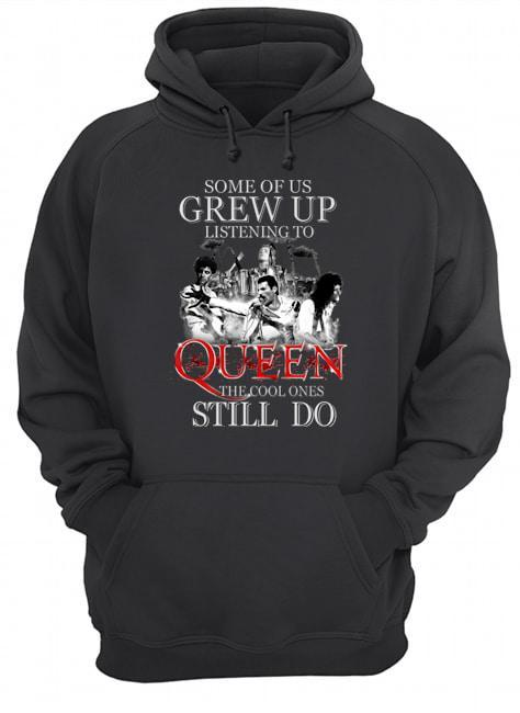 Some Of Us Grew Up Listening To Queen The Cool Ones Still Do Hoodie