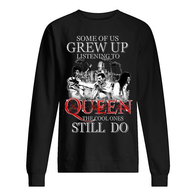 Some Of Us Grew Up Listening To Queen The Cool Ones Still Do Sweater