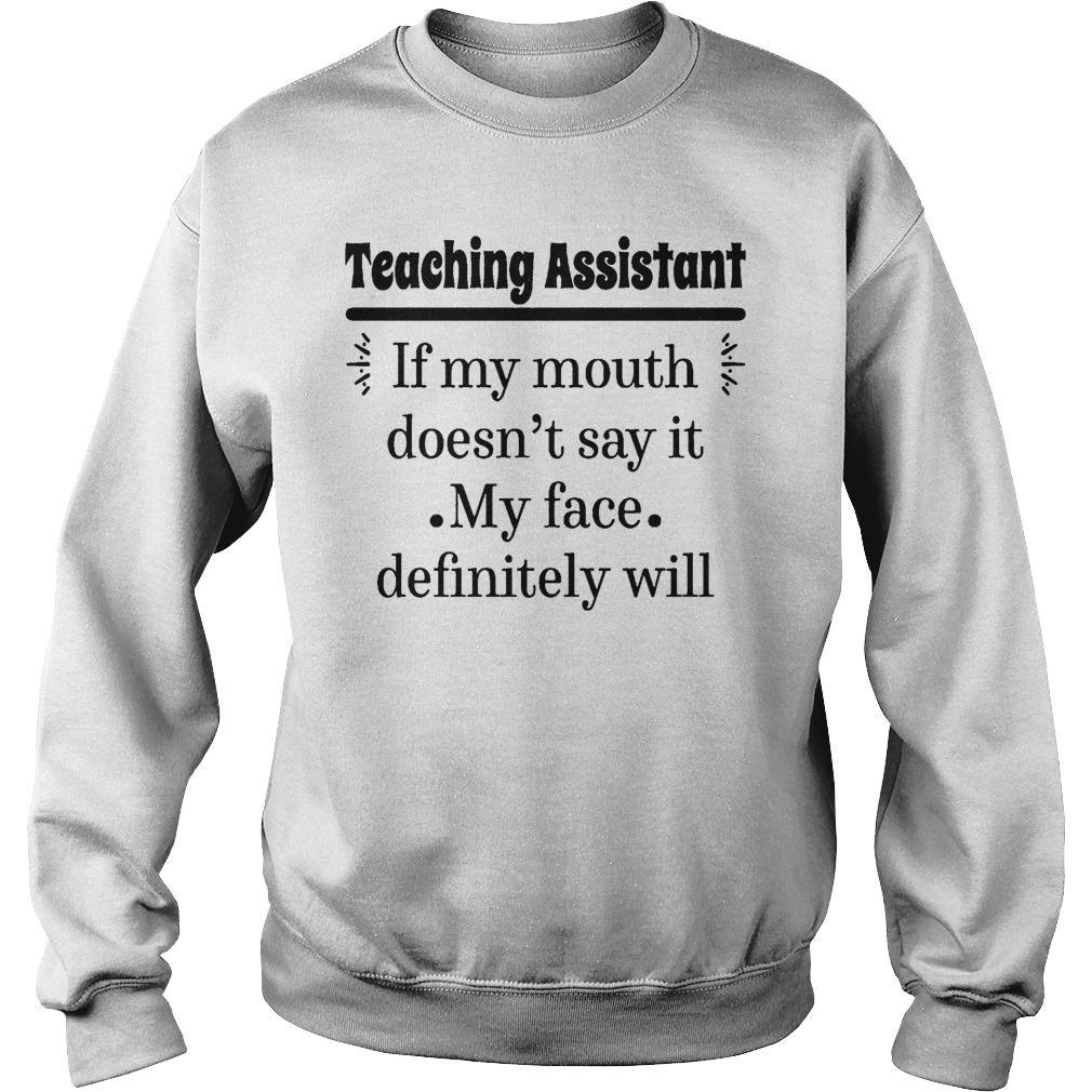 Teaching Assistant If My Mouth Doesn't Say It My Face Definitely Will Sweater