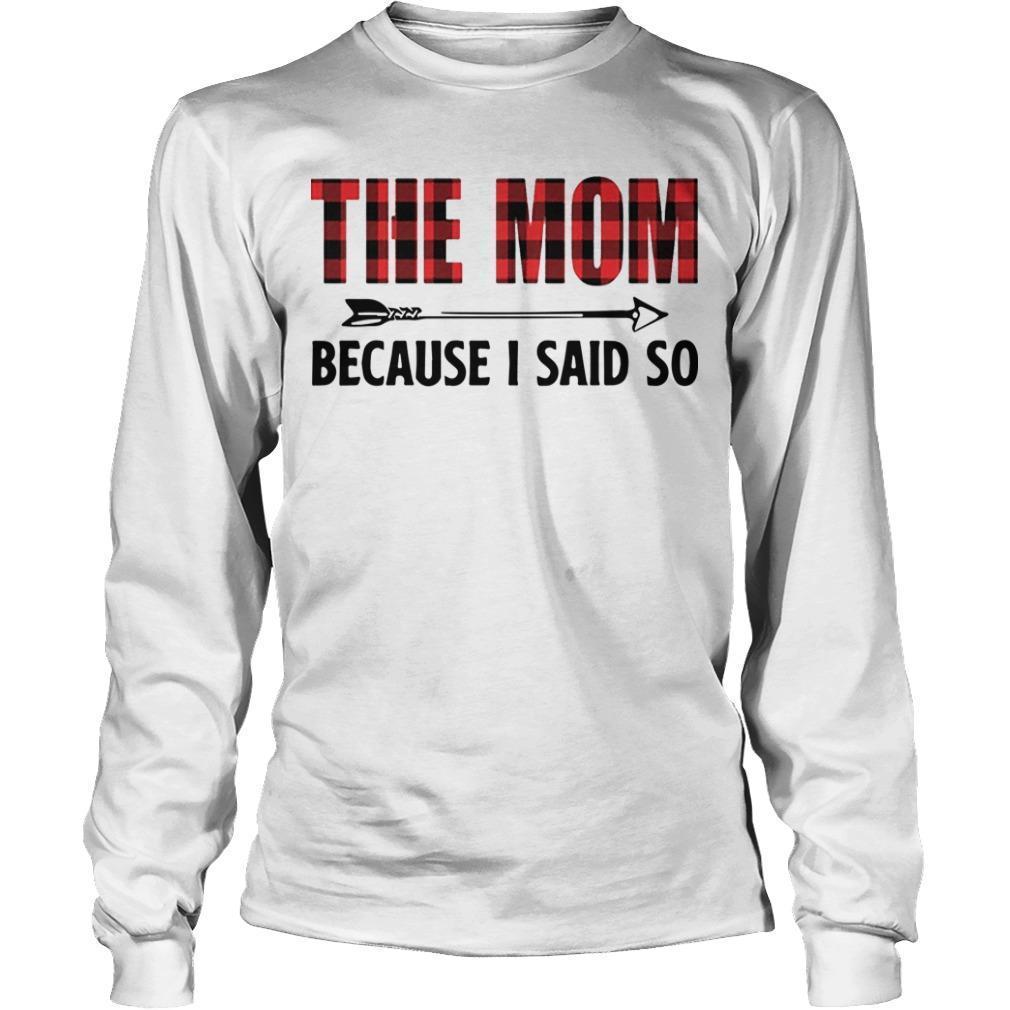 The Mom Because I Said So Longsleeve