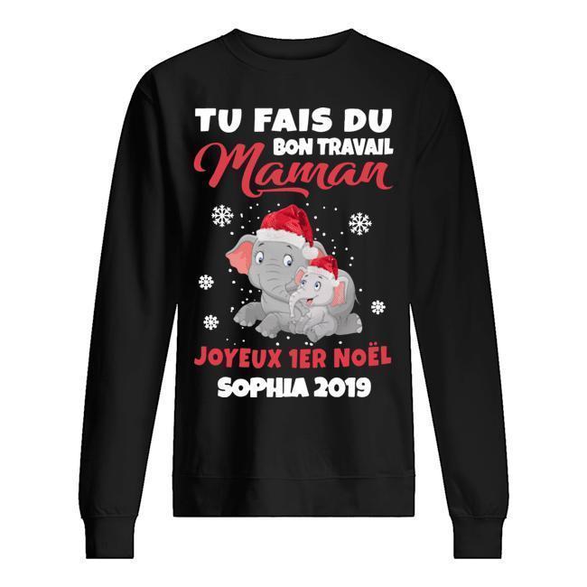 Tu Fais Du Bon Travail Maman Joyeux 1er Noel Sophia 2019 Sweater