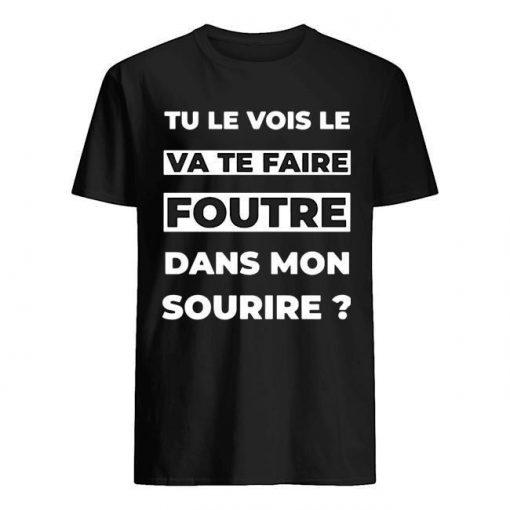 Tu Le Vois Le Va Te Faire Foutre Dans Mon Sourire Shirt