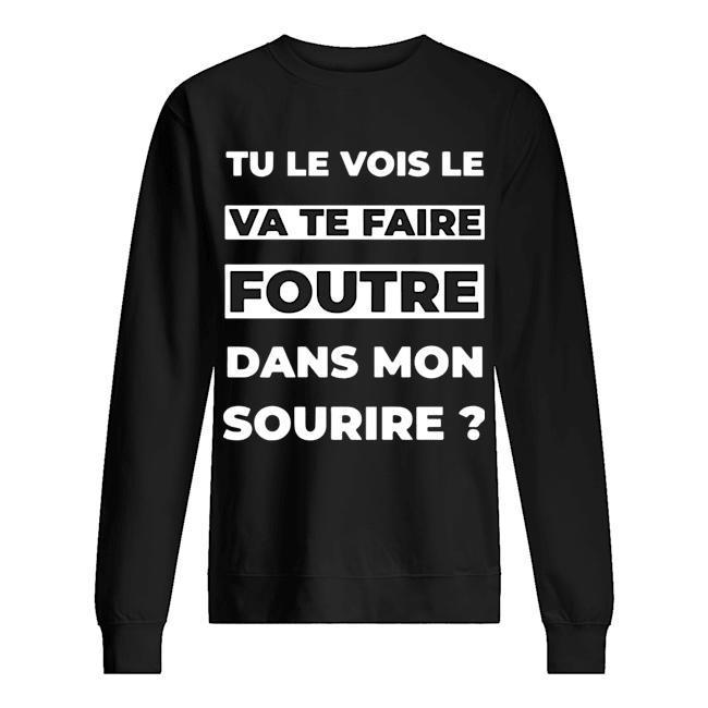 Tu Le Vois Le Va Te Faire Foutre Dans Mon Sourire Sweater