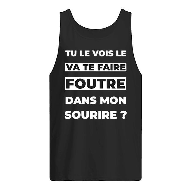 Tu Le Vois Le Va Te Faire Foutre Dans Mon Sourire Tank Top