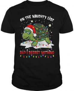 Turtle On The Naughty List And I Regret Nothing Shirt