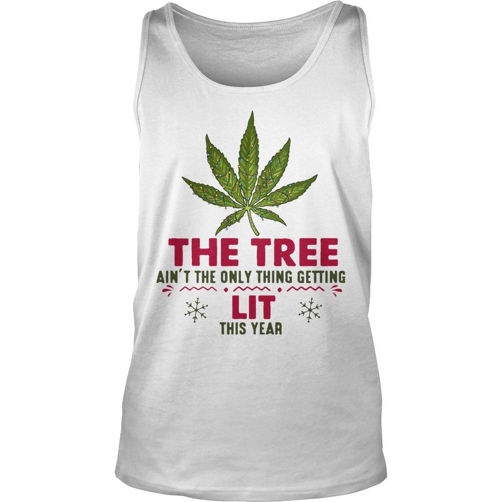 Weed The Tree Ain't The Only Thing Getting Lit This Year Tank Top