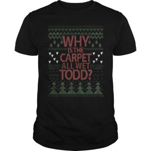 Why Is The Carpet All We Todd Shirt