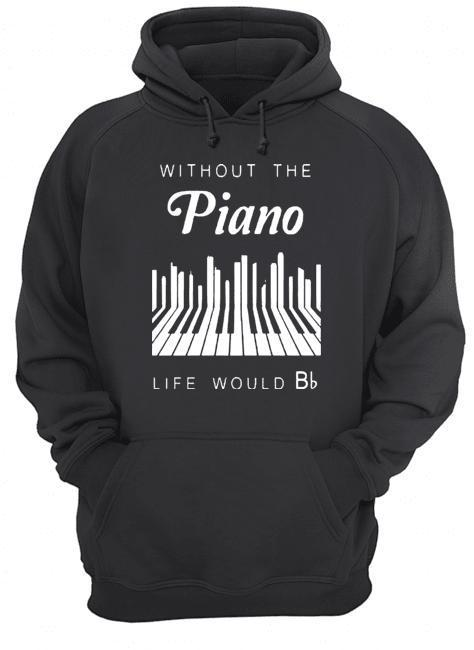 Without The Piano Life Would Be Bb Hoodie