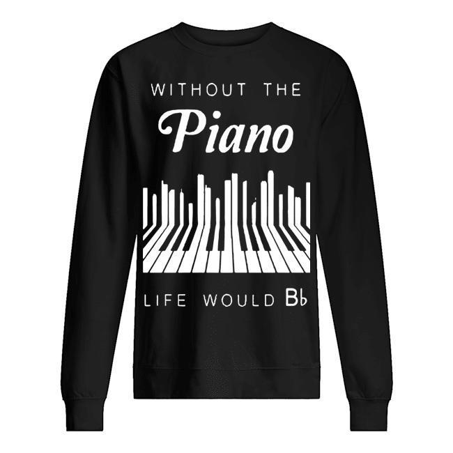 Without The Piano Life Would Be Bb Sweater