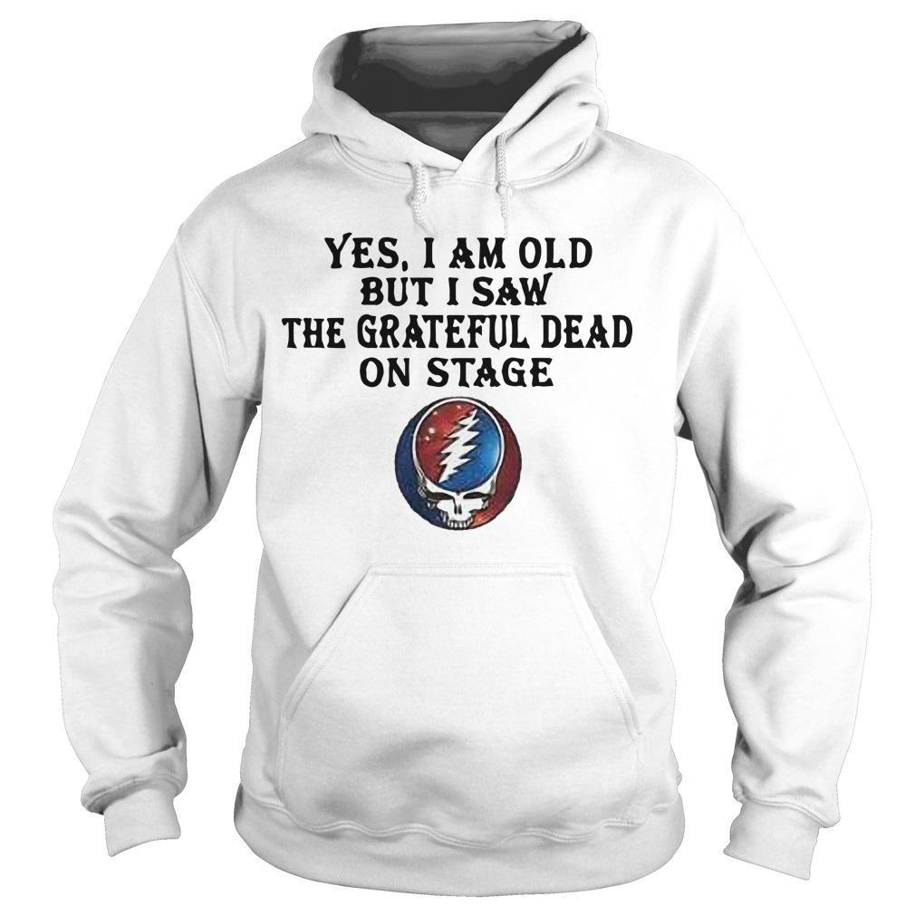 Yes I Am Old But I Saw The Grateful Dead On Stage Hoodie
