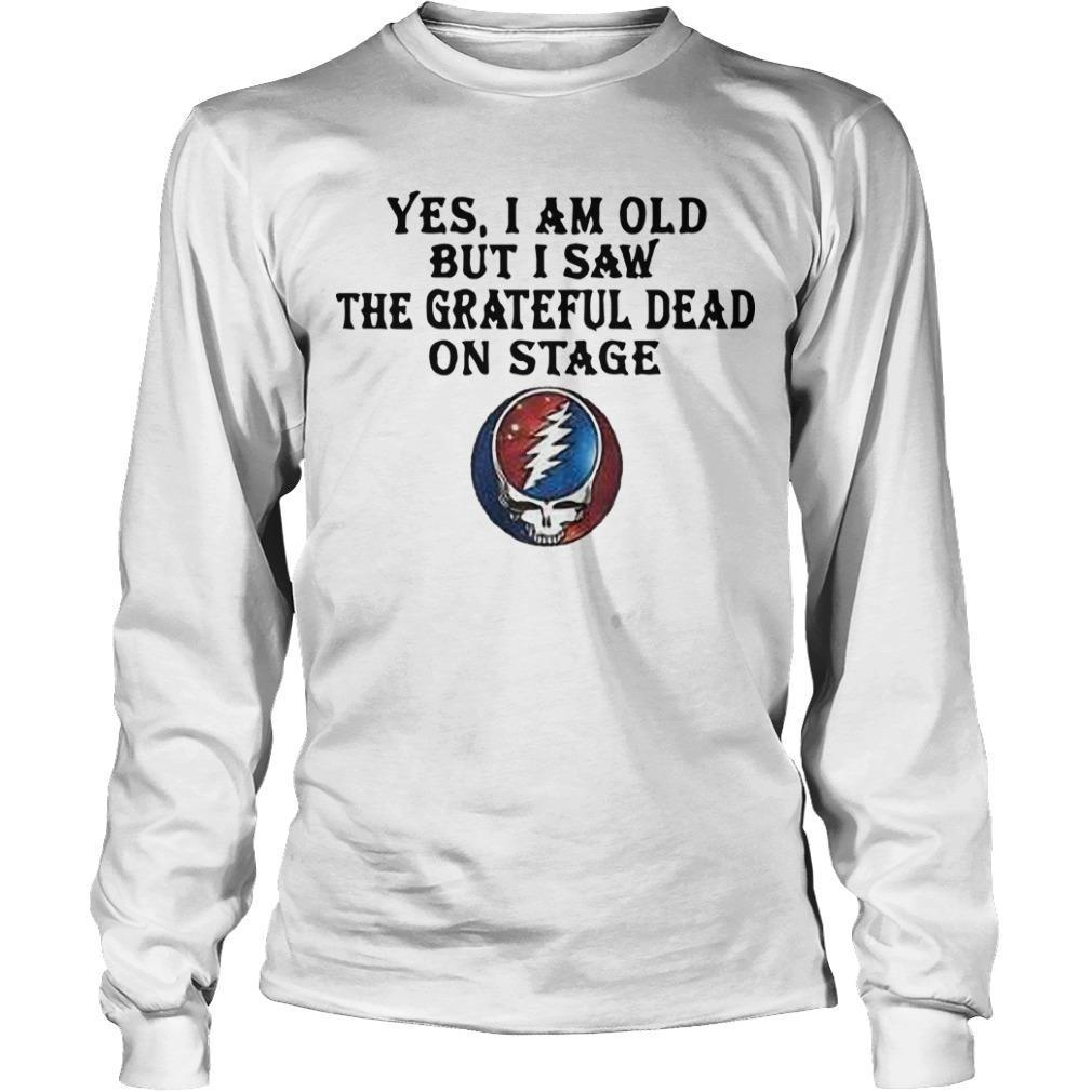 Yes I Am Old But I Saw The Grateful Dead On Stage Longsleeve